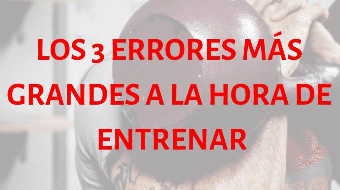 Los 3 Errores Más Grandes A La Hora De Entrenar